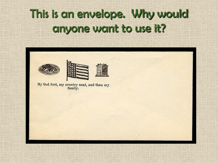 This is an envelope.  Why would anyone want to use it?