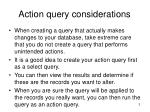 action query considerations