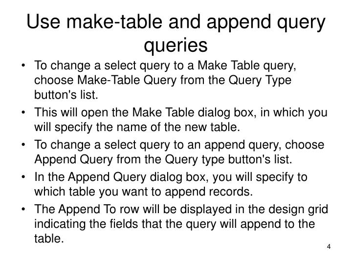 Use make-table and append query queries
