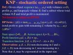 knp stochastic ordered setting