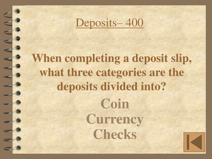Deposits– 400