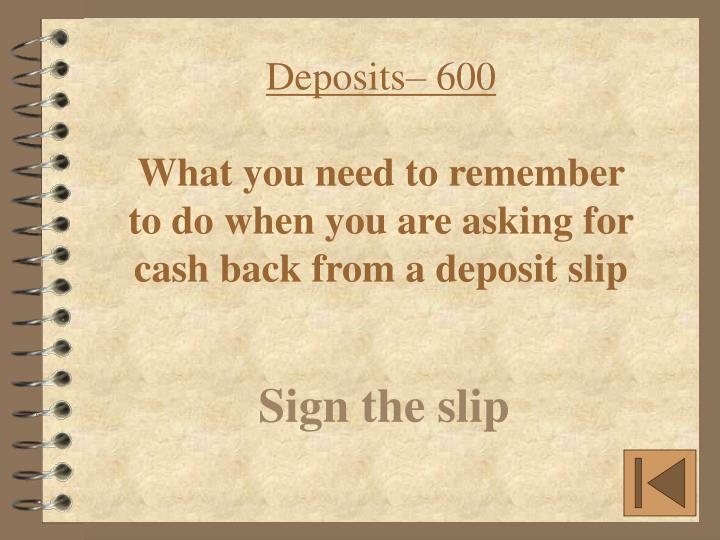 Deposits– 600
