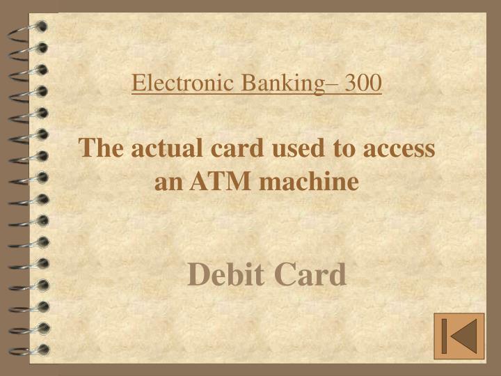 Electronic Banking– 300