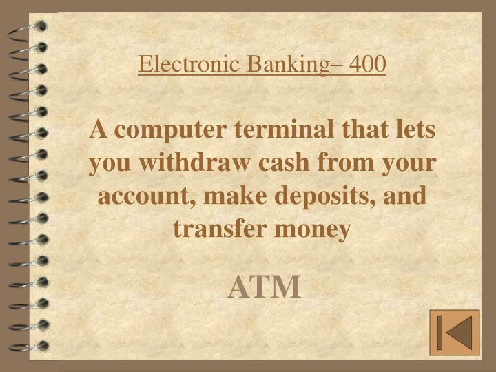 Electronic Banking– 400