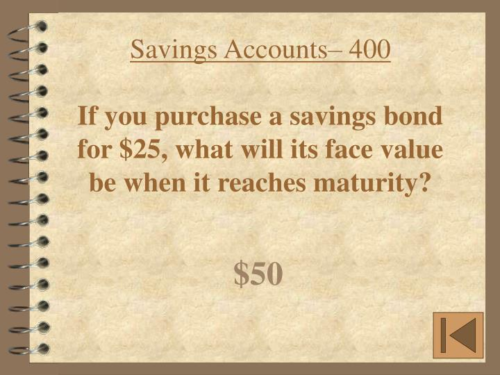 Savings Accounts– 400