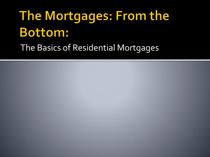 The mortgages from the bottom