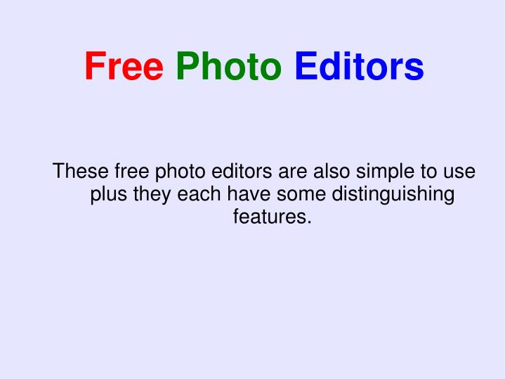 These free photo editors are also simple to use plus they each have some distinguishing features.