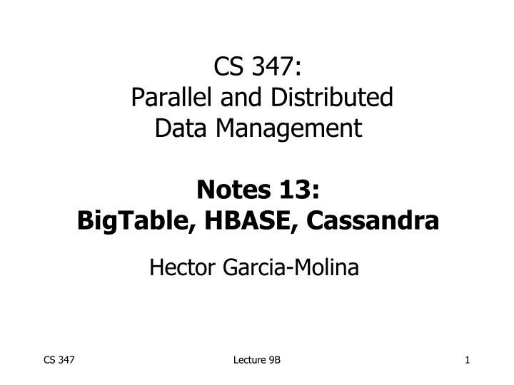 Cs 347 parallel and distributed data management notes 13 bigtable hbase cassandra