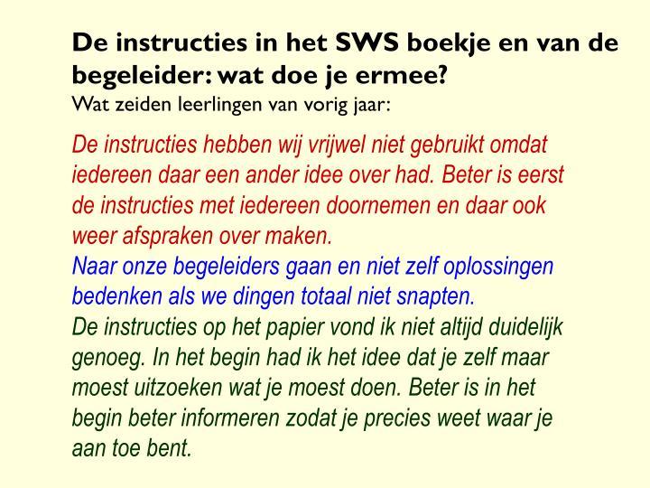 De instructies in het SWS boekje en van de