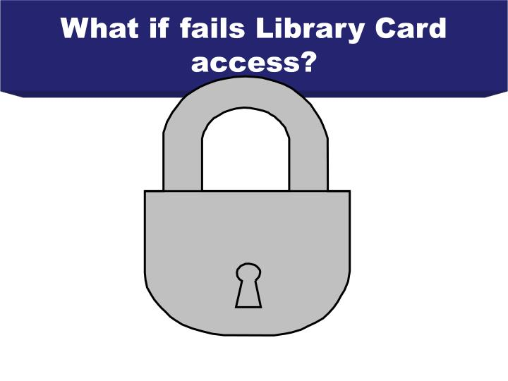 What if fails Library Card access?