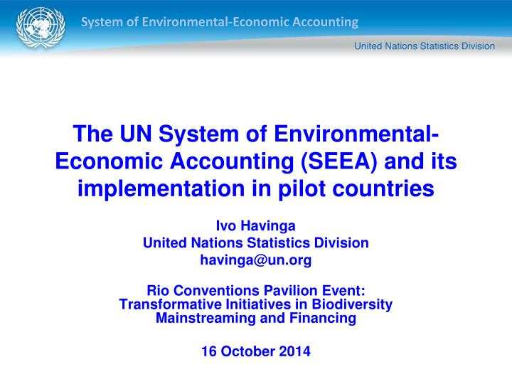 The un system of environmental economic accounting seea and its implementation in pilot countries