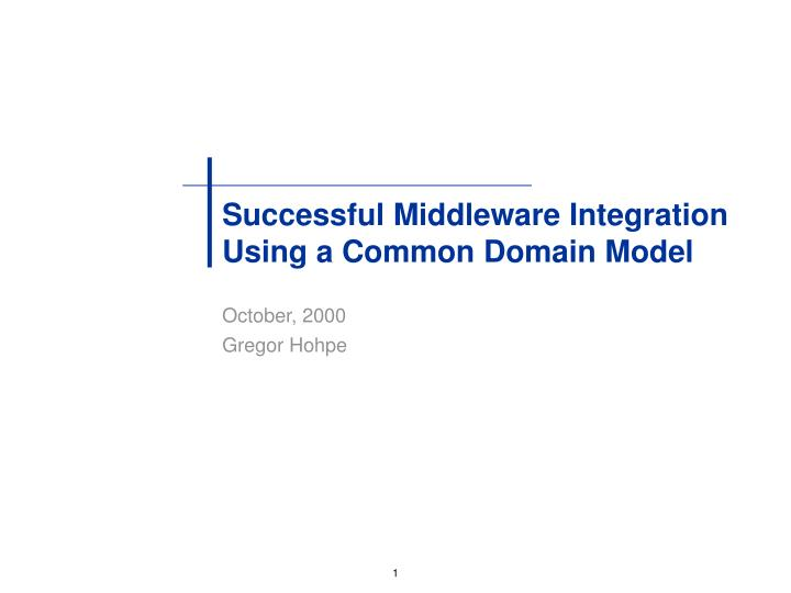 Successful middleware integration using a common domain model