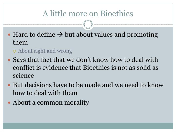 A little more on Bioethics