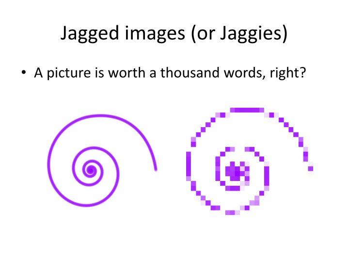 Jagged images (or Jaggies)