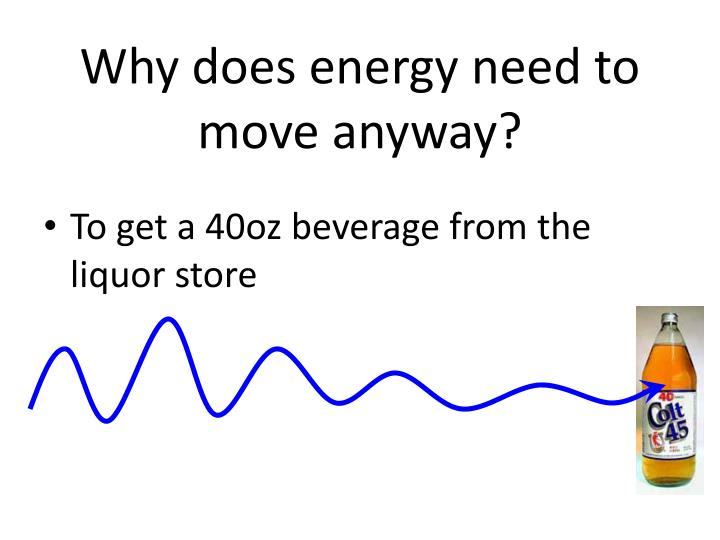 Why does energy need to move anyway?