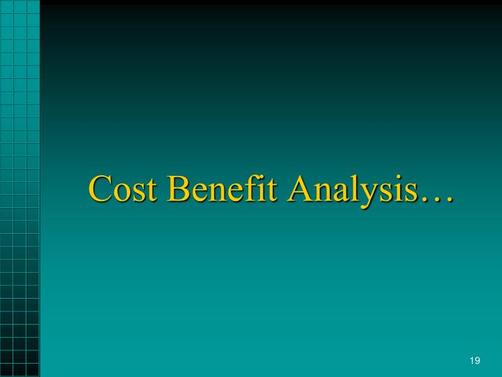 Cost Benefit Analysis…
