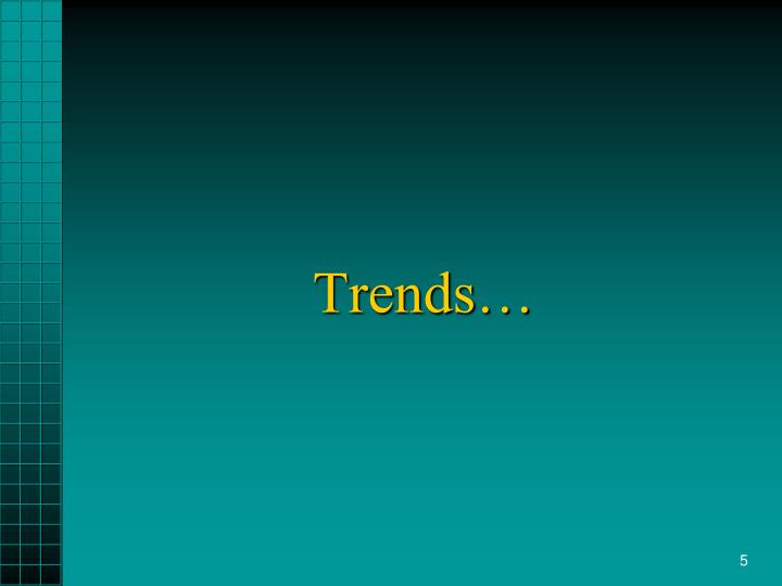 Trends…