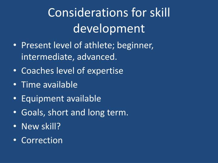 Considerations for skill development