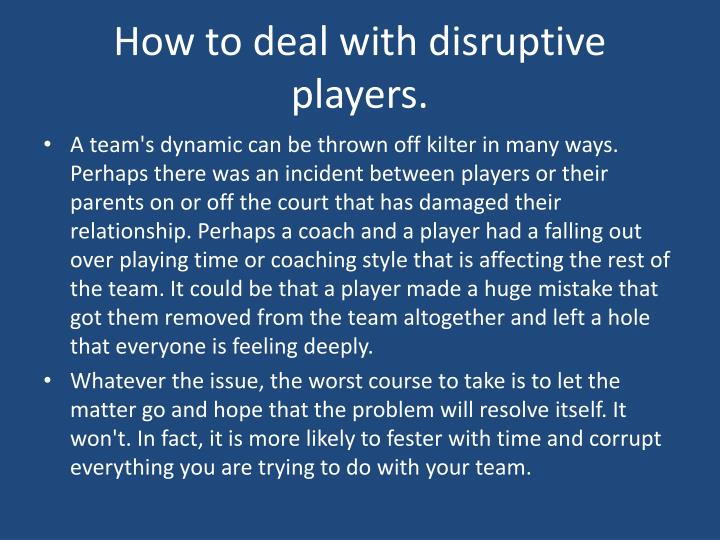 How to deal with disruptive players.