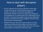 how to deal with disruptive players