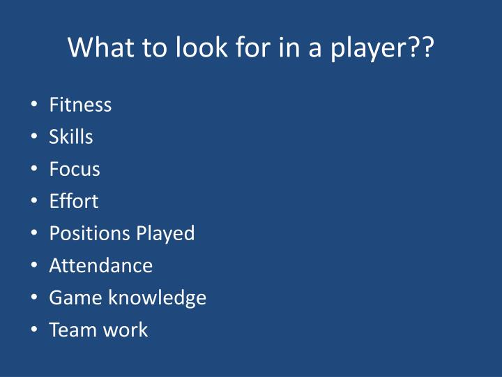 What to look for in a player??
