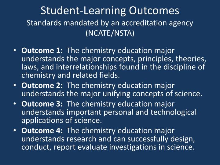 Student learning outcomes standards mandated by an accreditation agency ncate nsta