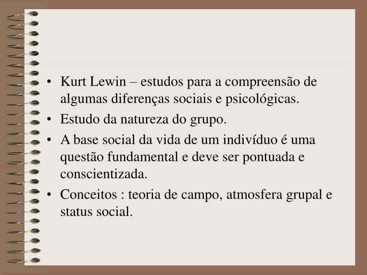 Kurt Lewin – estudos para a compreensão de algumas diferenças sociais e psicológicas.