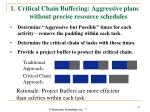 1 critical chain buffering aggressive plans without precise resource schedules