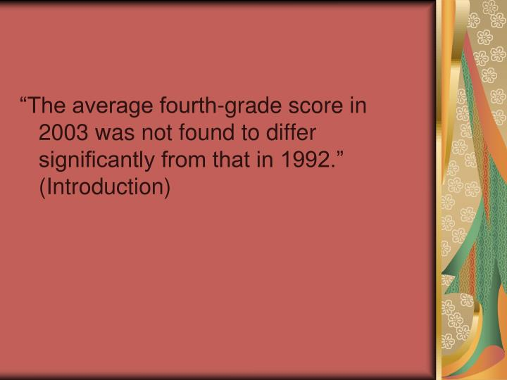 The average fourth-grade score in 2003 was not found to differ significantly from that in 1992. (Introduction)