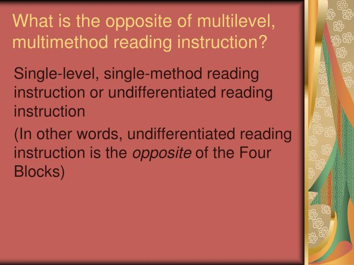 What is the opposite of multilevel, multimethod reading instruction?