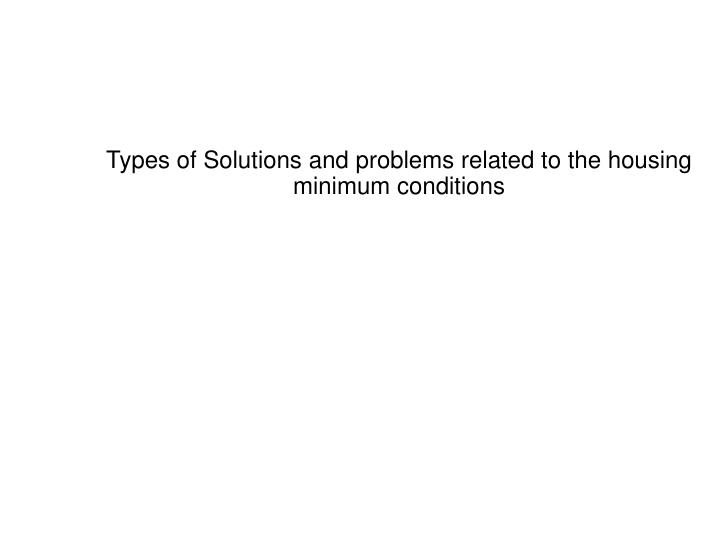 Types of Solutions and problems related to the housing minimum conditions