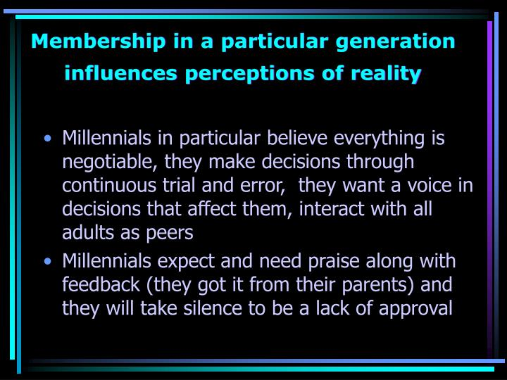 Membership in a particular generation influences perceptions of reality