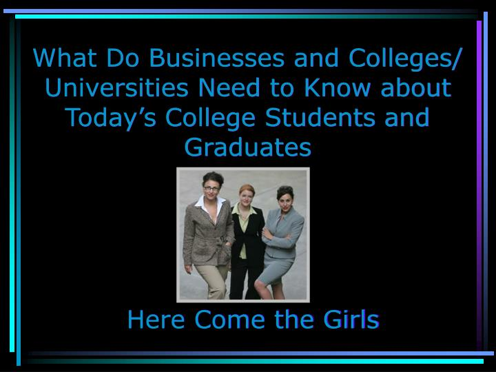 What Do Businesses and Colleges/ Universities Need to Know about Today's College Students and Graduates