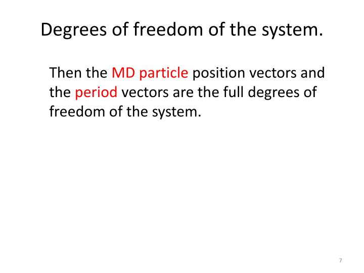 Degrees of freedom of the system.