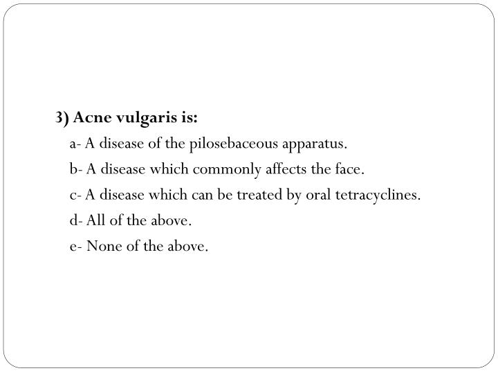 3) Acne vulgaris is: