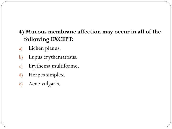 4) Mucous membrane affection may occur in all of the following EXCEPT: