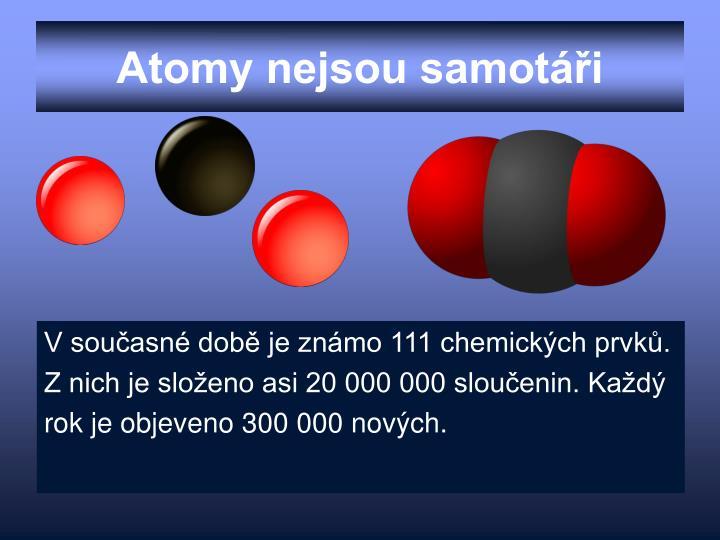Atomy nejsou samotáři