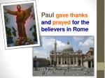paul gave thanks and prayed for the believers in rome