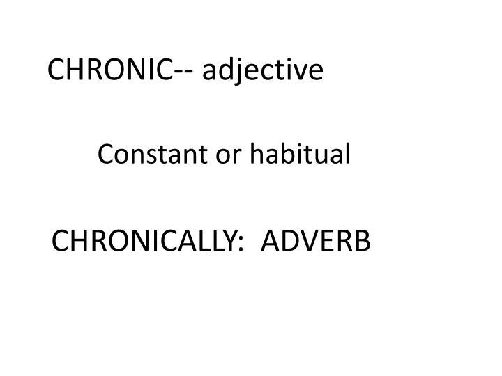 CHRONIC-- adjective