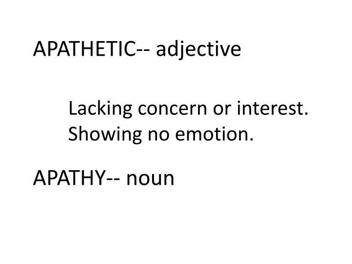 APATHETIC-- adjective