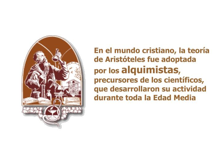 En el mundo cristiano, la teoría de Aristóteles fue adoptada por los