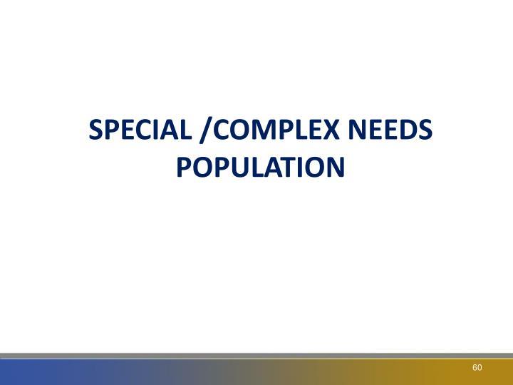 SPECIAL /COMPLEX NEEDS POPULATION