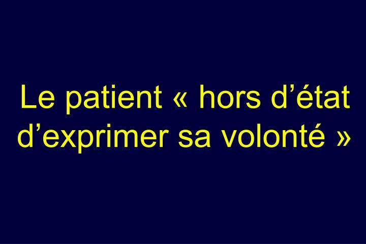 Le patient « hors d'état d'exprimer sa volonté »