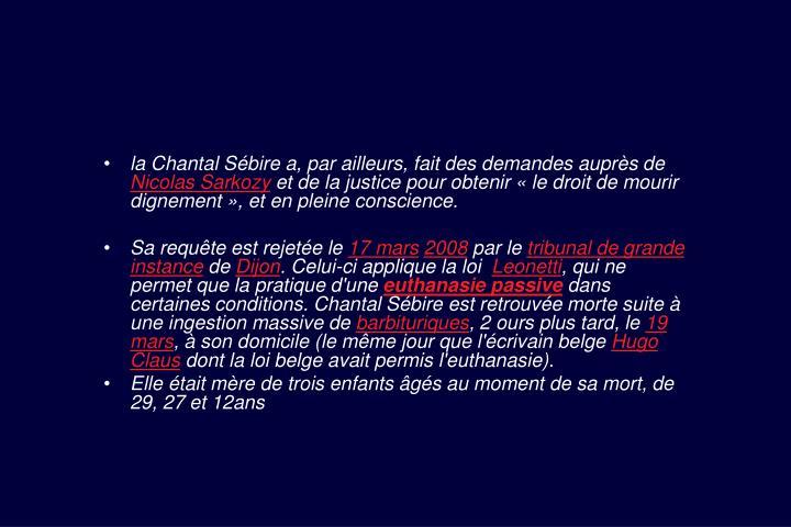 la Chantal Sébire a, par ailleurs, fait des demandes auprès de