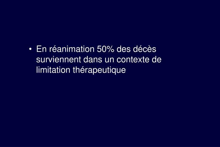 En réanimation 50% des décès surviennent dans un contexte de limitation thérapeutique
