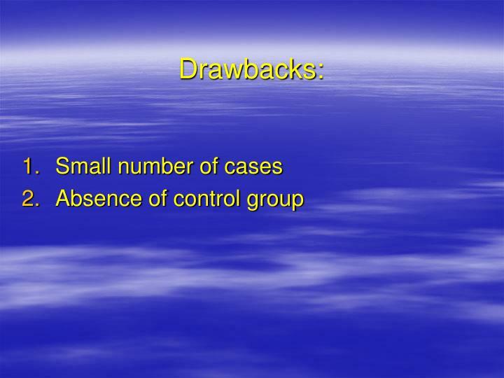 Drawbacks: