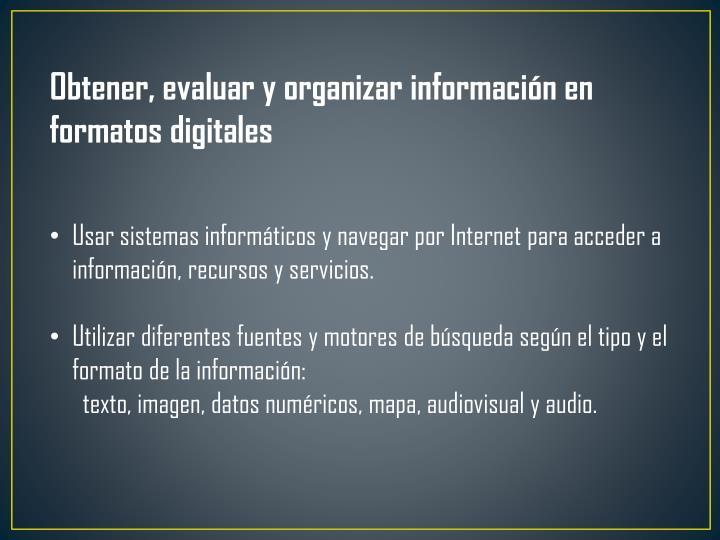 Obtener, evaluar y organizar información en formatos