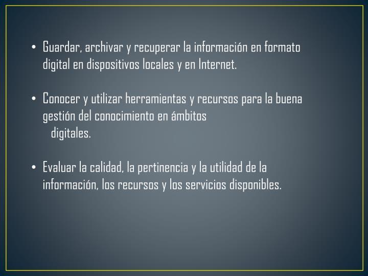 Guardar, archivar y recuperar la información en formato digital en dispositivos locales y en Internet.
