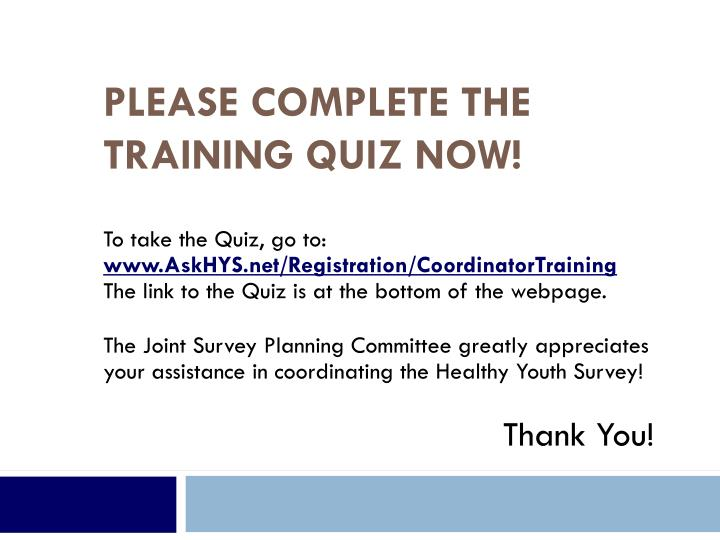 Please complete the Training Quiz now!