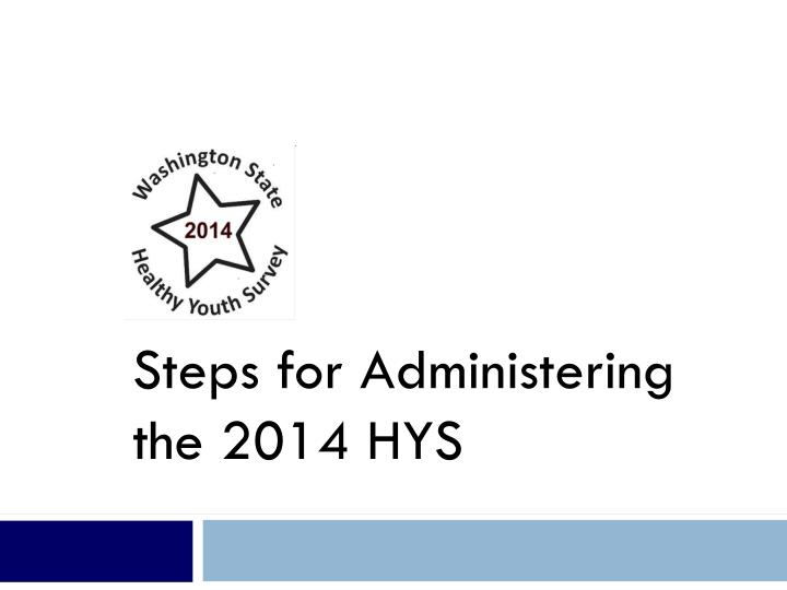Steps for Administering the 2014 HYS